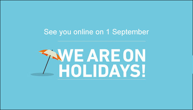 We are on holidays. We will start again on 1 September.